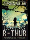 Loving R-thur: A Dystopian Sci-fi Thriller
