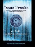 Jesus Freaks: Stories of Those Who Stood for Jesus, the Ultimate Jesus Freaks