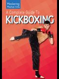 A Complete Guide to Kickboxing
