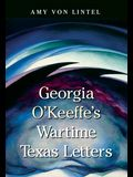 Georgia O'Keeffe's Wartime Texas Letters