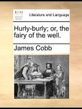 Hurly-Burly; Or, the Fairy of the Well.