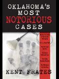 Oklahoma's Most Notorious Cases: Machine Gun Kelly Trial, Us Vs David Hall, Girl Scout Murders, Karen Silkwood, Oklahoma City Bombing