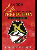 A Good Life: The Perception of Perfection: An Autobiography