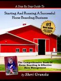 A Step by Step Guide to Starting and Running a Successful Horse Boarding Business: The Comprehensive Book of Horse Boarding & Effective Barn Managemen
