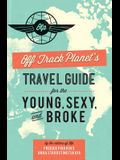 Off Track PlanetÂ's Travel Guide for the Young, Sexy, and Broke