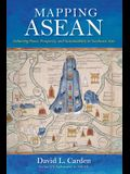 Mapping ASEAN: Achieving Peace, Prosperity, and Sustainability in Southeast Asia