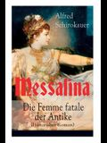 Messalina - Die Femme fatale der Antike (Historisher Roman): Die skandalumwitterte Gemahlin des römischen Kaisers Claudius - die den von ihr begehrte