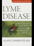 Lyme Disease: Why It's Spreading, How It Makes You Sick, and What to Do about It