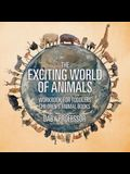 The Exciting World of Animals - Workbook for Toddlers Children's Animal Books
