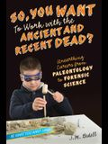 So, You Want to Work with the Ancient and Recent Dead?: Unearthing Careers from Paleontology to Forensic Science