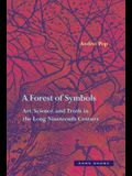 A Forest of Symbols: Art, Science, and Truth in the Long Nineteenth Century