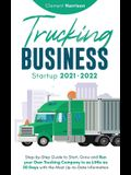 Trucking Business Startup 2021-2022: Step-by-Step Guide to Start, Grow and Run your Own Trucking Company in as Little as 30 Days with the Most Up-to-D