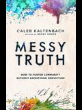 Messy Truth: How to Foster Community Without Sacrificing Conviction