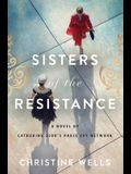 Sisters of the Resistance: A Novel of Catherine Dior's Paris Spy Network