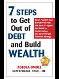 7 Steps to Get Out of Debt and Build Wealth: How I Paid Off Over $390,000 of Debt and Built a 7-Figure Net Worth by Implementing the Supercharged Fina