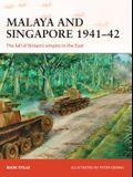 Malaya and Singapore 1941-42: The Fall of Britain's Empire in the East