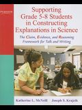 Supporting Grade 5-8 Students in Constructing Explanations in Science: The Claim, Evidence, and Reasoning Framework for Talk and Writing [With DVD]