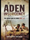 Aden Insurgency: The Savage War in Yemen 1962-67