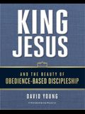 King Jesus and the Beauty of Obedience-Based Discipleship