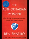 The Authoritarian Moment: How the Left Weaponized America's Institutions Against Dissent