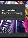 Automated Machine Learning: Hyperparameter optimization, neural architecture search, and algorithm selection with cloud platforms