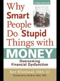 Why Smart People Do Stupid Things with Money: Overcoming Financial Dysfunction