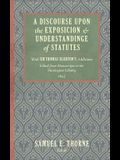 A Discourse Upon the Exposition and Understanding of Statutes: With Sir Thomas Egerton's Additions. Edited from Manuscripts in the Huntington Library