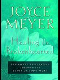 Healing the Brokenhearted: Experience Restoration Through the Power of God's Word