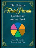 The Ultimate Trivial Pursuit(r) Question & Answer Book