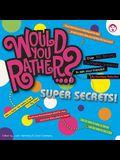 Would You Rather?... Super Secrets!