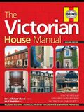 The Victorian House Manual (2nd Edition): How They Were Built, Improvements & Refurbishment, Solutions to All Common Defects - Includes Relevant Techn