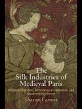 The Silk Industries of Medieval Paris: Artisanal Migration, Technological Innovation, and Gendered Experience