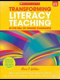 Transforming Literacy Teaching in the Era of Higher Standards: Grades K-2: Model Lessons and Practical Strategies That Show You How to Integrate the S