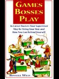 Games Bosses Play: 36 Career Busters Your Supervisor May Be Firing Your Way and How You Can Defend Yourself