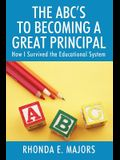 The ABC's to Becoming a Great Principal: How I Survived the Educational System
