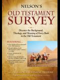 Nelson's Old Testament Survey: Discovering the Essence, Background and Meaning about Every Old Testament Book