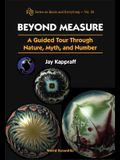 Beyond Measure: A Guided Tour Through Nature, Myth and Number