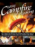Easy Campfire Cooking: 200+ Family Fun Recipes for Cooking Over Coals and in the Flames with a Dutch Oven, Foil Packets, and More!