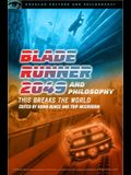 Blade Runner 2049 and Philosophy: This Breaks the World