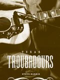 Texas Troubadours: Texas Singer Songwriters