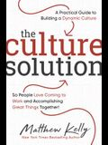 The Culture Solution: A Practical Guide to Building a Dynamic Culture So People Love Coming to Work and Accomplishing Great Things Together