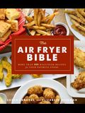 The Air Fryer Bible (Cookbook): More Than 200 Healthier Recipes for Your Favorite Foods
