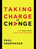 Taking Charge of Change: How Rebuilders Solve Hard Problems