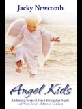 Angel Kids: Enchanting Stories of True-Life Guardian Angels and sixth Sense Abilties in Children