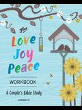 The Love, Joy, Peace Workbook: A Couples Bible Study