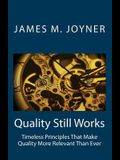 Quality Still Works: How to Make Your Organization Even More Successful