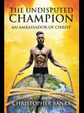 The Undisputed Champion: An Ambassador of Christ