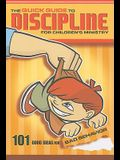 The Quick Guide to Dicipline for Children's Ministry: 101 Good Ideas for Bad Behavior