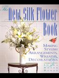 The New Silk Flower Book: Making Stylish Arrangements, Wreaths & Decorations