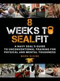 8 Weeks to SEALFIT: A Navy Seal's Guide to Unconventional Training for Physical and Mental Toughness